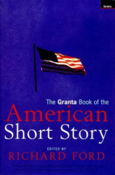 Richard Ford: The Granta Book of the American Short Story