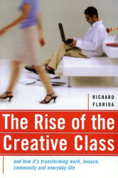 Richard Florida: The Rise of the Creative Class and How It's Transforming Work, Life, Community and Everyday Life
