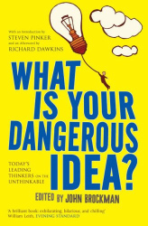 : What Is Your Dangerous Idea?: Today's Leading Thinkers on the Unthinkable