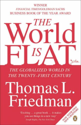 Thomas Friedman: The World Is Flat: The Globalized World in the Twenty-first Century