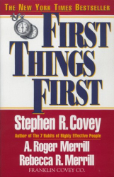 Stephen R. Covey: First Things First: To Live, to Love, to Learn, to Leave a Legacy