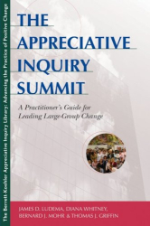 James D. Ludema: The Appreciative Inquiry Summit: A Practitioner's Guide for Leading Large-Group Change