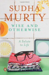 Sudha Murty: Wise and Otherwise - A Salute to life