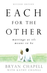 Bryan Chapell: Each for the Other: Marriage as Its Meant to Be