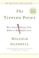 Malcolm Gladwell: Tipping Point: How Little Things Can Make a Big Difference
