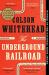 Colson Whitehead: The Underground Railroad: A Novel