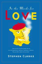 Stephen Clarke: In the Merde for Love