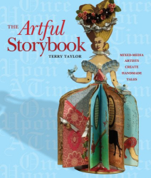 Terry Taylor: The Artful Storybook: Mixed-Media Artists Create Handmade Tales