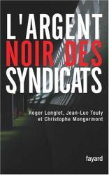 Roger Lenglet: L'argent noir des syndicats