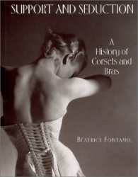 Beatrice Fontanel: Support and Seduction: The History of Corsets and Bras