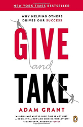 Adam M. Grant: Give and Take: Why Helping Others Drives Our Success