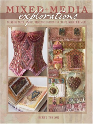 Beryl Taylor: Mixed Media Explorations: Blending Paper, Fabric and Embellishment to Create Inspired Designs