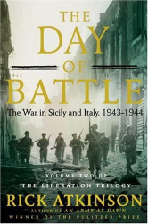 Rick Atkinson: The Day of Battle: The War in Sicily and Italy, 1943-1944 (The Liberation Trilogy)