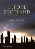 Alistair Moffat: Before Scotland: The Story of Scotland Before History