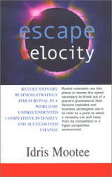Idris Mootee: Escape Velocity: Revolutionary Business Strategy for Survival in a World of Unprecendented Competitive Intensity and Accelerated Change
