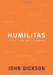John Dickson: Humilitas: A Lost Key to Life, Love, and Leadership