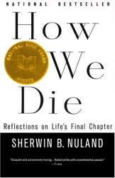 Sherwin B. Nuland: How We Die: Reflections of Life's Final Chapter