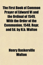 ed H B Walton: The First Book of Common Prayer of Edward VI etc, with the Order of the Communion, 1548