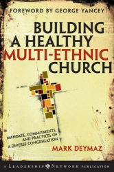 Mark DeYmaz: Building a Healthy Multi-ethnic Church: Mandate, Commitments and Practices of a Diverse Congregation (J-B Leadership Network Series)