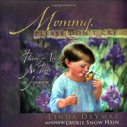 Linda DeYmaz: Mommy, Please Don't Cry: There Are No Tears in Heaven