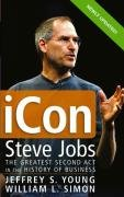 Jeffrey S. Young: iCon Steve Jobs: The Greatest Second Act in the History of Business