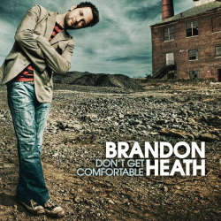Brandon Heath - Don't Get Comfortable