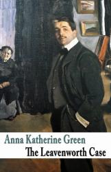 Anna Katharine Green: The Leavenworth Case