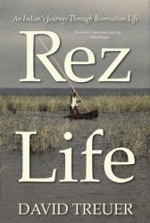 David Treuer: Rez Life: An Indian's Journey Through Reservation Life
