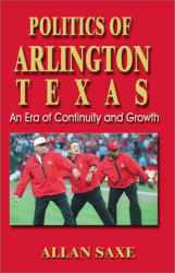 Allan A. Saxe: Politics of Arlington, Texas: An Era of Continuity and Growth