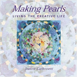 Jeanne Carbonetti: Making Pearls: Living the Creative Life