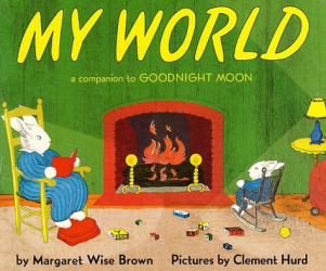 Margaret Wise Brown: My World: A Companion to Goodnight Moon