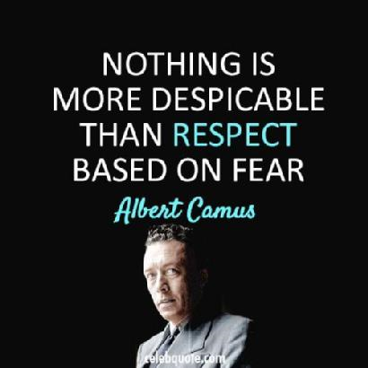 Camus Quote respect from fear