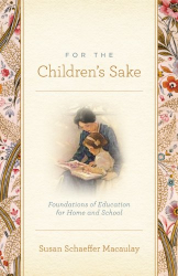 Susan Schaeffer Macaulay: For the Children's Sake: Foundations of Education for Home and School