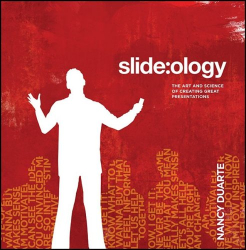 Nancy Duarte: slide:ology: The Art and Science of Creating Great Presentations: The Art and Science of Presentation Design