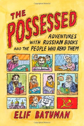 : The Possessed: Adventures with Russian Books and the People Who Read Them