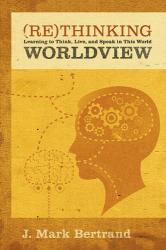 J. Mark Bertrand: Rethinking Worldview