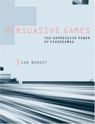 Ian Bogost: Persuasive Games: The Expressive Power of Videogames