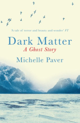 Michelle Paver: Dark Matter: A Ghost Story