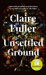 Fuller, Claire: Unsettled Ground: Shortlisted for the Women's Prize for Fiction 2021
