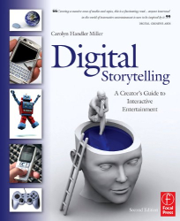 Carolyn Handler Miller: Digital Storytelling, Second Edition: A creator's guide to interactive entertainment
