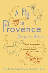 Georgeanne Brennan: A Pig in Provence: Good Food and Simple Pleasures in the South of France