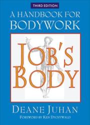 Deane Juhan: Job's Body: A Handbook for Bodywork (Third Edition)
