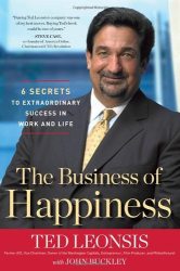 Ted Leonsis: The Business of Happiness: 6 Secrets to Extraordinary Success in Life and Work