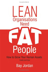 Bay Jordan: Lean Organisations Need FAT People (third edition)