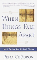 Pema Chodron: When Things Fall Apart: Heart Advice for Difficult Times