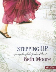 Beth Moore: Stepping Up: A Journey Through the Psalms of Ascent, Member Book