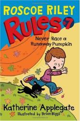 Katherine Applegate: Roscoe Riley Rules #7: Never Race a Runaway Pumpkin