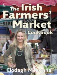 Clodagh McKenna: The Irish Farmers' Market Cookbook