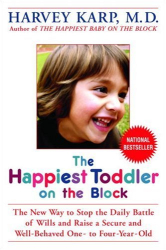 Harvey Md Karp: The Happiest Toddler on the Block: The New Way to Stop the Daily Battle of Wills and Raise a Secure and Well-Behaved One- to Four-Year-Old