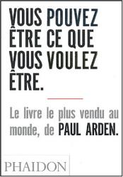 Paul Arden: Vous pouvez être ce que vous voulez être